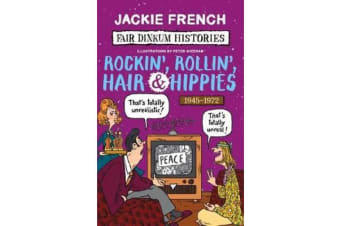 Fair Dinkum Histories #7 - Rockin', Rollin', Hair & Hippies
