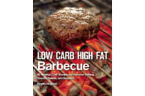 Low Carb High Fat Barbecue - 80 Healthy LCHF Recipes for Summer Grilling, Sauces, Salads, and Desserts