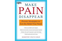 Make Pain Disappear - Proven Strategies to Get the Relief You Need