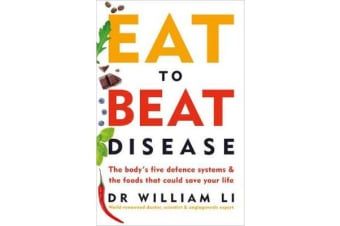 Eat to Beat Disease - The Body's Five Defence Systems and the Foods that Could Save Your Life