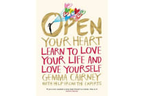 Open Your Heart - Learn to Love Your Life and Love Yourself