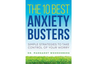 The 10 Best Anxiety Busters - Simple Strategies to Take Control of Your Worry