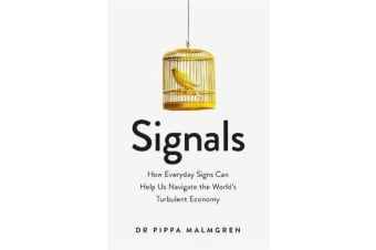Signals - How Everyday Signs Can Help Us Navigate the World's Turbulent Economy