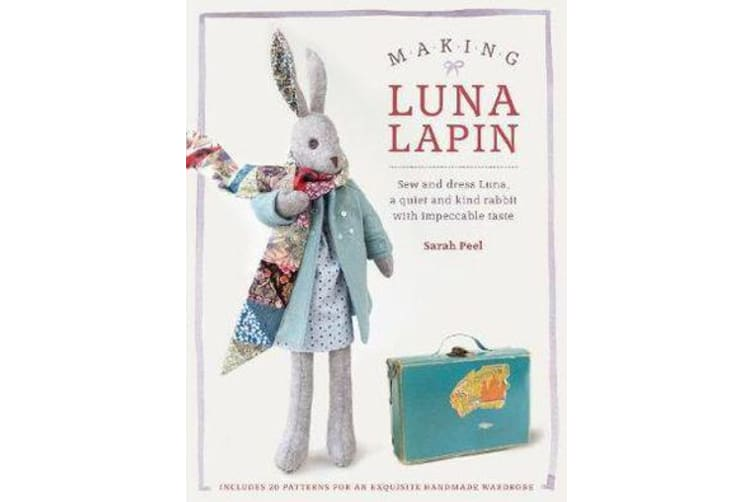 Making Luna Lapin - Sew and dress Luna, a quiet and kind rabbit with impeccable taste