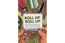 Roll Up, Roll Up - Show Your Cannabis You Care with 20 Unique Ways to Roll Blunts and Joints