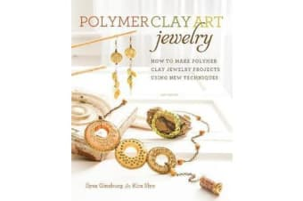 Polymer Clay Art Jewelry - How to Make Polymer Clay Jewelry Projects Using New Techniques