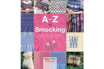 A-Z of Smocking - A Complete Manual for the Beginner Through to the Advanced Smocker