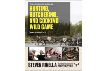 The Complete Guide to Hunting, Butchering, and Cooking Wild Game, Volume 1 - Big Game
