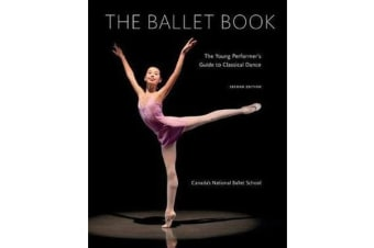 Ballet Book - The Young Performer's Guide to Classical Dance