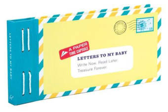 Letters to My Baby - Write Now. Read Later. Treasure Forever