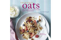 For the Love of Oats - Delicious Recipes for Healthy Breakfasts, Snacks and Drinks Using Oatmeal