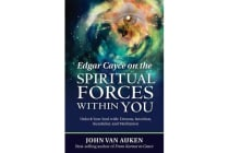 Edgar Cayce on the Spiritual Forces within You - Unlock Your Soul with Dreams, Intuition, Kundalini, and Meditation