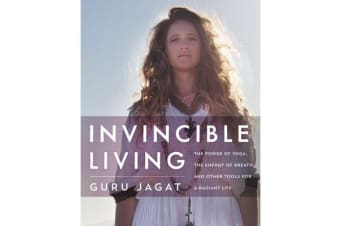 Invincible Living - The Power of Yoga, The Energy of Breath, and Other Tools for a Radiant Life