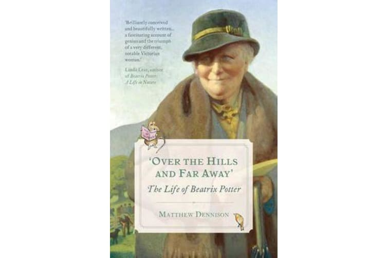 Over the Hills and Far Away - The Life of Beatrix Potter