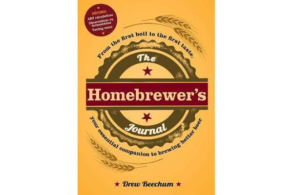 The Homebrewer's Journal - From the First Boil to the First Taste, Your Essential Companion to Brewing Better Beer