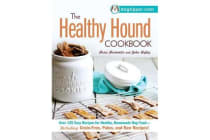 The Healthy Hound Cookbook - Over 125 Easy Recipes for Healthy, Homemade Dog Food--Including Grain-Free, Paleo, and Raw Recipes!