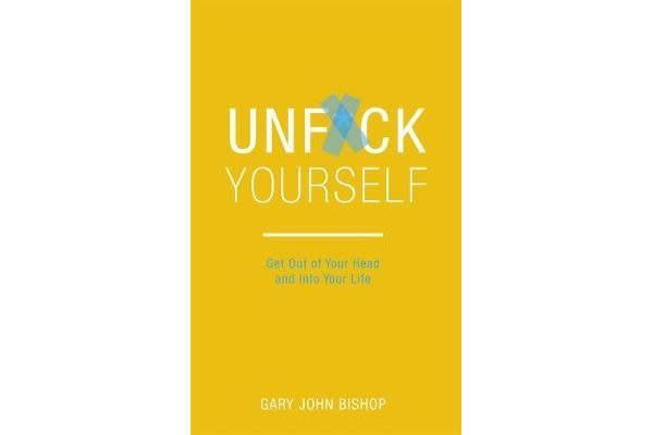 Unf*ck Yourself - Get out of your head and into your life