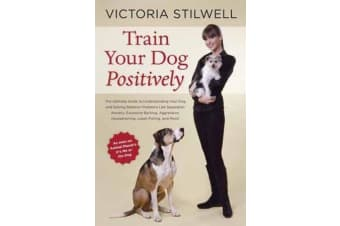 How to Train Your Dog Positively - Understand Your Dog and Solve Common Behavior Problems Including Separation Anxiety, Excessive Barking, Aggression, Housetraining, Leash Pulling, and More!