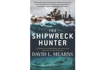 The Shipwreck Hunter - A Lifetime of Extraordinary Discovery and Adventure in the Deep Seas