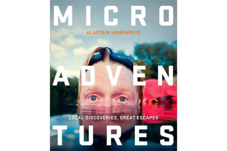 Microadventures - Local Discoveries for Great Escapes