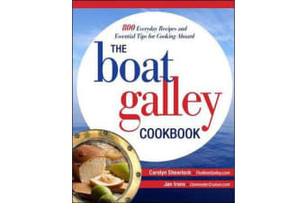 The Boat Galley Cookbook - 800 Everyday Recipes and Essential Tips for Cooking Aboard