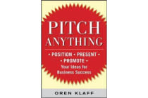 Pitch Anything - An Innovative Method for Presenting, Persuading, and Winning the Deal