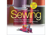 New Complete Guide to Sewing - Step-By-Step Techniques for Making Clothes and Home Accessories