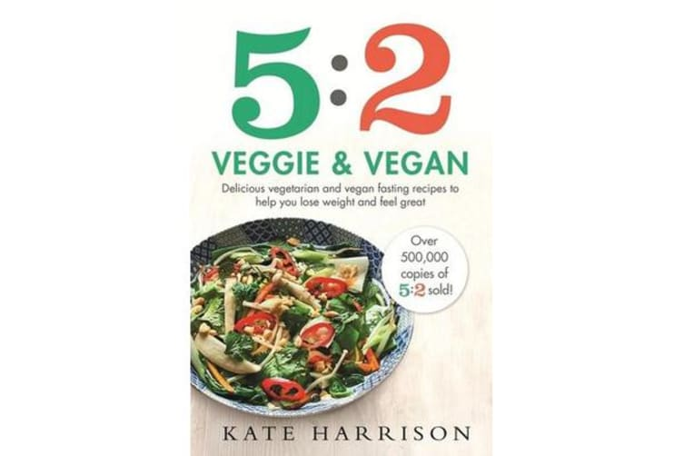 5:2 Veggie and Vegan - Delicious vegetarian and vegan fasting recipes to help you lose weight and feel great
