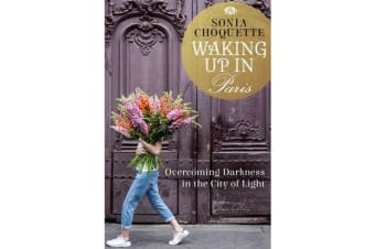Waking Up In Paris - Overcoming Darkness In The City Of Light