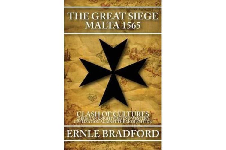 The Great Siege, Malta 1565 - Clash of Cultures: Christian Knights Defend Western Civilization Against the Moslem Tide