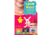 Loom Magic! Creatures - 25 Awesome Animals and Mythical Beings for a Rainbow of Critters