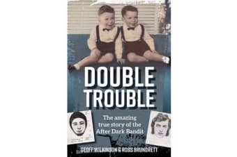 Double Trouble - The amazing true story of the After Dark Bandit.