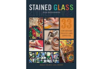 Stained Glass for Beginners - 33 Contemporary Projects Using Copper Foil
