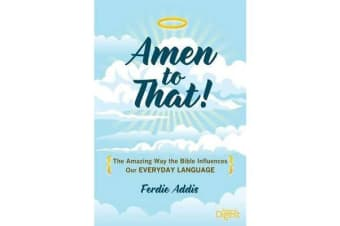 Amen to That! - The Amazing Way the Bible Influences Our Everyday Language