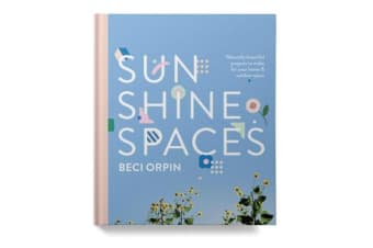Sunshine Spaces - Naturally Beautiful Projects to Make for your Home and Outdoor Space