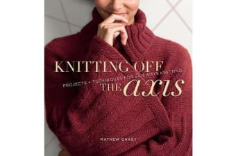 Knitting Off the Axis - Projects & Techniques for Sideways Knitting