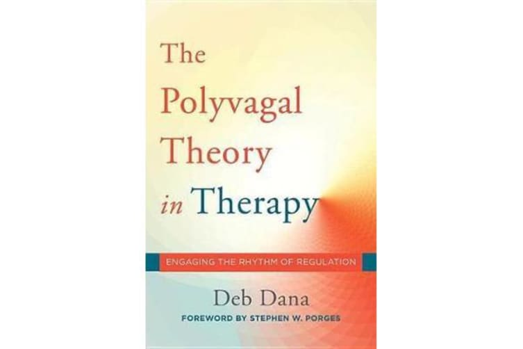 The Polyvagal Theory in Therapy - Engaging the Rhythm of Regulation