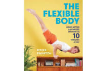 The Flexible Body - Move better anywhere, anytime in 10 minutes a day