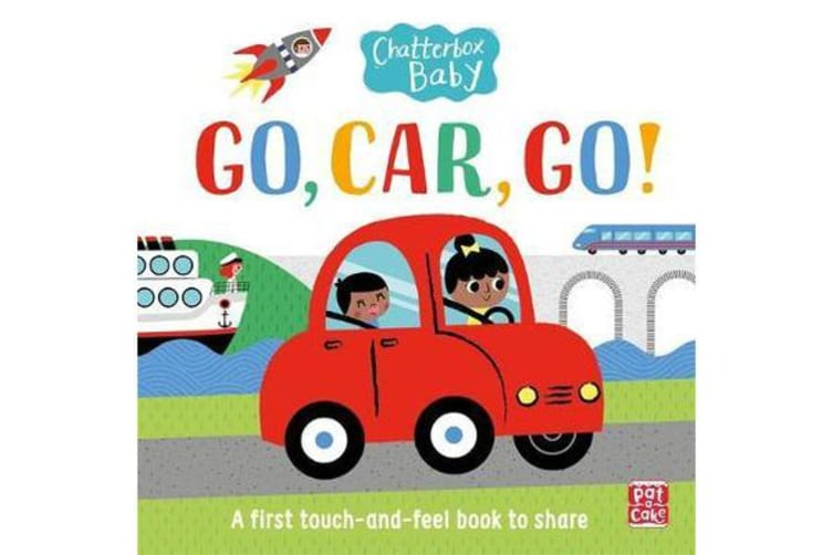 Chatterbox Baby: Go, Car, Go! - A touch and feel board book