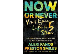 Now or Never - Your Epic Life in 5 Steps