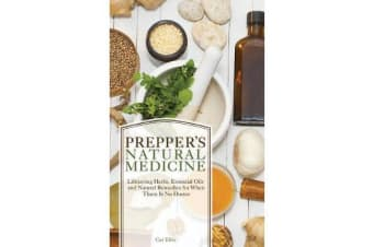 Prepper's Natural Medicine - Life-Saving Herbs, Essential Oils and Natural Remedies for When There is No Doctor