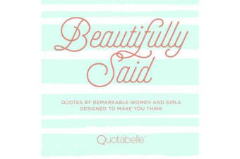 Beautifully Said - Quotes by remarkable women and girls, designed to make you think