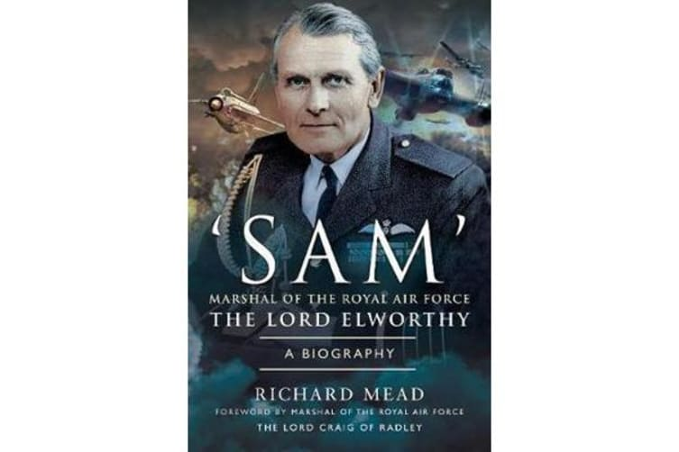 SAM' Marshal of the Royal Air Force the Lord Elworthy - A Biography