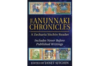 The Anunnaki Chronicles - A Zecharia Sitchin Reader
