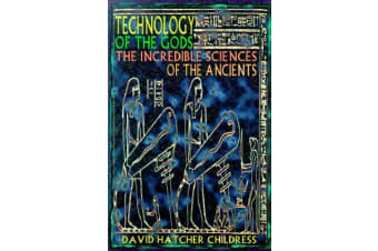 Technology of the Gods - The Incredible Sciences of the Ancients
