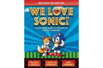 We Love Sonic! - The ultimate guide to the world's fastest hedgehog