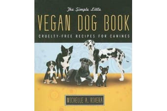 The Simple Little Vegan Dog Book - Cruelty-Free Recipes for Canines