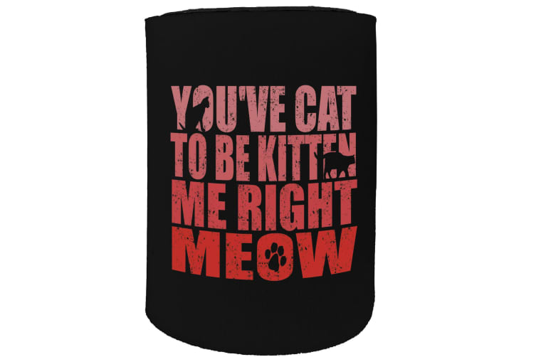 123t Stubby Holder - youve cat to be kitten - Funny Novelty