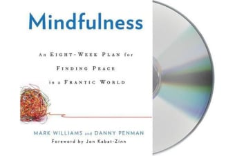 Mindfulness - An Eight-Week Plan for Finding Peace in a Frantic World