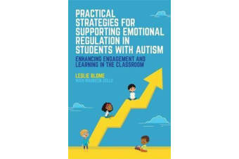 Practical Strategies for Supporting Emotional Regulation in Students with Autism - Enhancing Engagement and Learning in the Classroom
